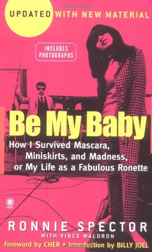 9780451411532: Be My Baby: How I Survived Mascara, Miniskirts, and Madness