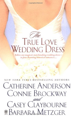The True Love Wedding Dress (0451411994) by Anderson, Catherine; Brockway, Connie; Claybourne, Casey; Metzger, Barbara