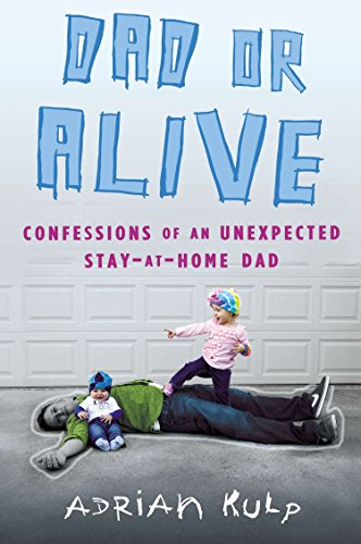 9780451413338: Dad or Alive: Confessions of an Unexpected Stay-at-Home Dad