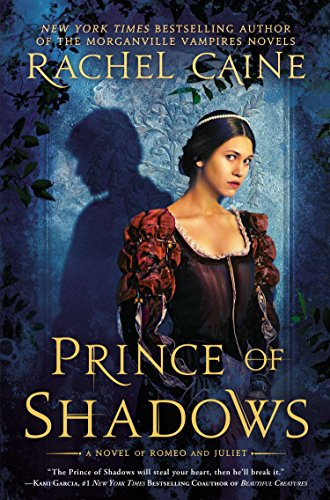 Prince of Shadows: A Novel of Romeo: Caine, Rachel