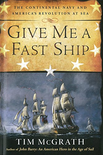 9780451416100: Give Me a Fast Ship: The Continental Navy and America's Revolution at Sea