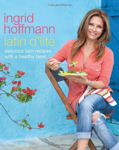 9780451416278: Latin D'Lite: Deliciously Healthy Recipes with a Latin Twist