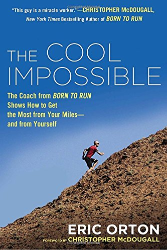 9780451416339: The Cool Impossible: The Coach from Born to Run Shows How to Get the Most from Your Miles-And From Yourself