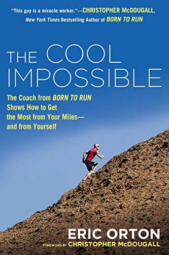 9780451416346: The Cool Impossible: The Running Coach from Born to Run Shows How to Get the Most from Your Miles-and from Yourself