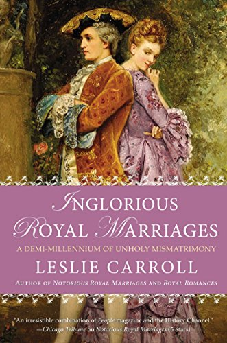 9780451416766: Inglorious Royal Marriages: A Demi-Millennium of Unholy Mismatrimony