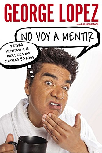 9780451417138: No voy a mentir: Y otras mentiras que dices cuando cumples 50 años (Spanish Edition)