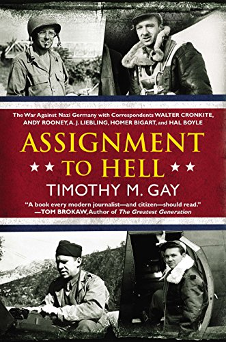 9780451417152: Assignment to Hell: The War Against Nazi Germany with Correspondents Walter Cronkite, Andy Rooney, A .J. Liebling, Homer Bigart, and Hal Boyle