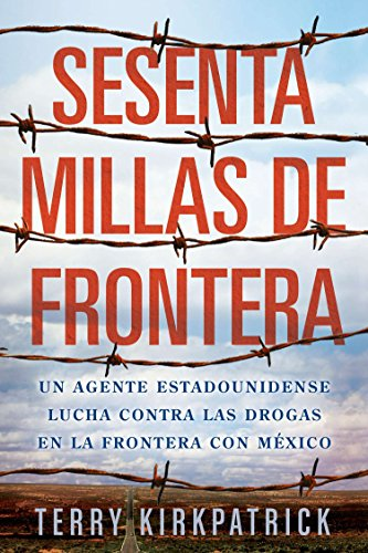 9780451417404: Sesenta Millas de Frontera: An American Lawman Battles Drugs on the Mexican Border (Spanish Edition)