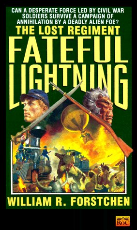 Fateful Lightning (The Lost Regiment #4) (0451451961) by William R. Forstchen