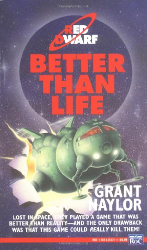 9780451452313: Naylor Grant : Red Dwarf 2:Better Than Life (Us) (Red Dwarf Series)
