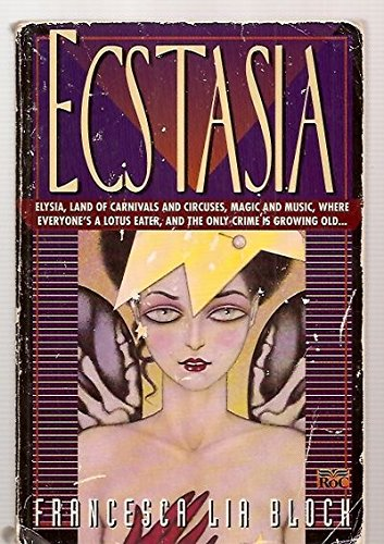 9780451452603: Ecstasia - Elysia, land of carnivals and circuses, magic and music, where the only crime is growing old
