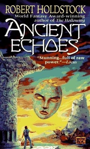 Ancient Echoes: Holdstock, Robert