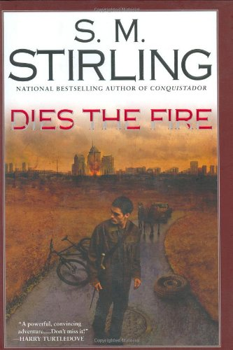 Dies the Fire: A Novel of the Change: Stirling, S. M.