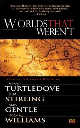 Worlds That Weren't: Gentle, Mary,Stirling, S.