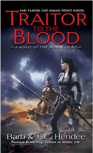 Traitor to the Blood (The Noble Dead): Barb Hendee; J.C. Hendee