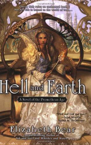 Hell and Earth: A Novel of the Promethean Age: Bear, Elizabeth