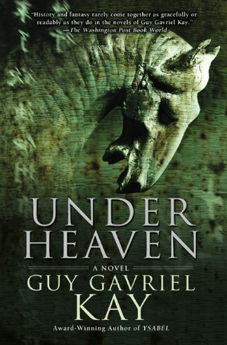 Under Heaven: Kay, Guy Gavriel