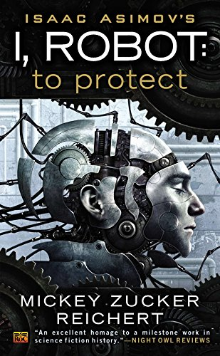 Isaac Asimov's I, Robot: To Protect (0451464893) by Mickey Zucker Reichert