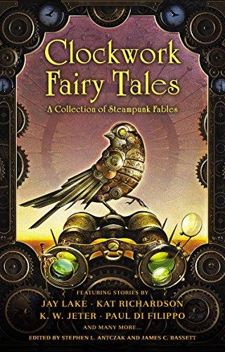 Clockwork Fairy Tales: A Collection of Steampunk: Antczak, Stephen L;