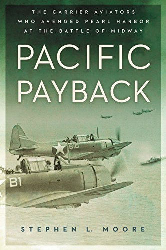 Pacific Payback: The Carrier Aviators Who Avenged Pearl Harbor at the Battle of Midway: Moore, ...