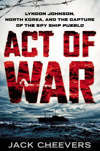 9780451466198: Act of War: Lyndon Johnson, North Korea, and the Capture of the Spy Ship Pueblo