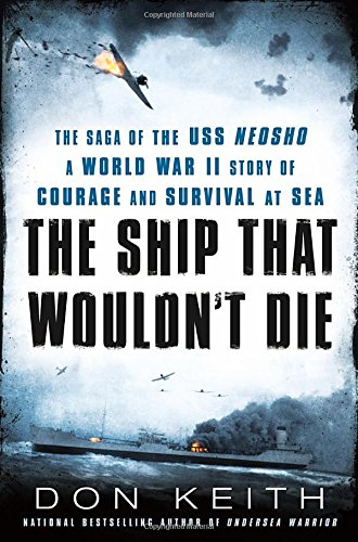 The Ship That Wouldn't Die: The Saga of the USS Neosho A World War II Story of Courage and ...