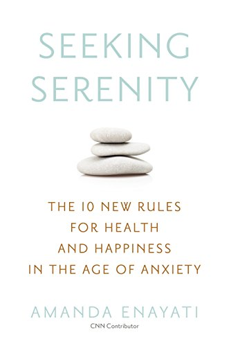 9780451471512: Seeking Serenity: The 10 New Rules for Health and Happiness in the Age of Anxiety