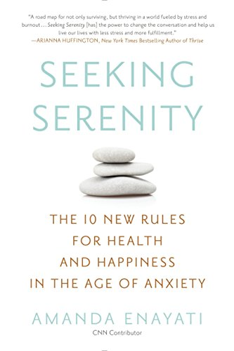 9780451472274: Seeking Serenity: The 10 New Rules for Health and Happiness in the Age of Anxiety