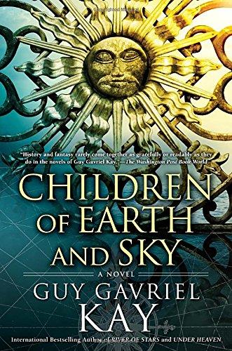 Children of Earth and Sky: Kay, Guy Gavriel