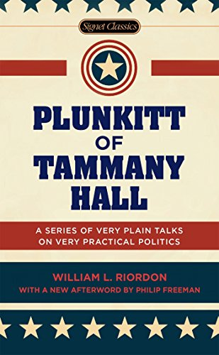 9780451474131: Plunkitt of Tammany Hall: A Series of Very Plain Talks on Very Practical Politics (Signet Classics)