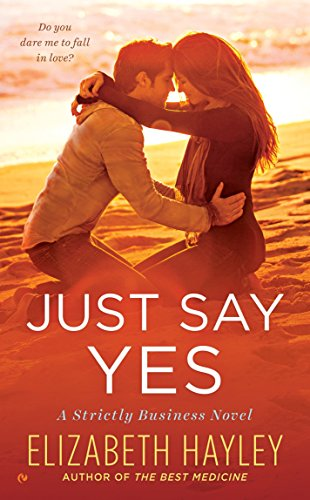 Just Say Yes (A Strictly Business Novel): Hayley, Elizabeth