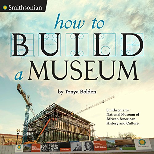 9780451476371: How to Build a Museum: Smithsonian's National Museum of African American History and Culture