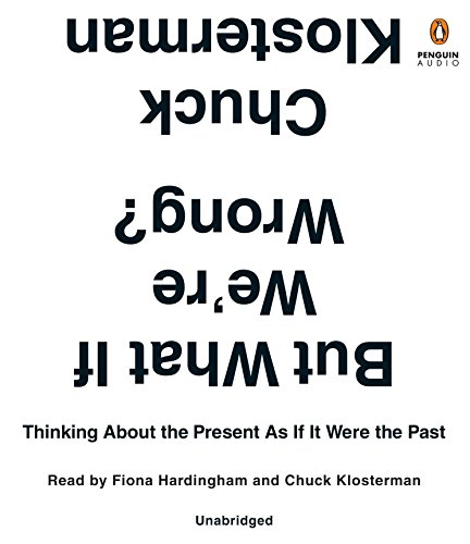 But What If We're Wrong?: Thinking about the Present as If It Were the Past (Compact Disc): ...
