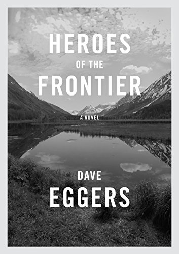 HEROES OF THE FRONTIER: Eggers, Dave