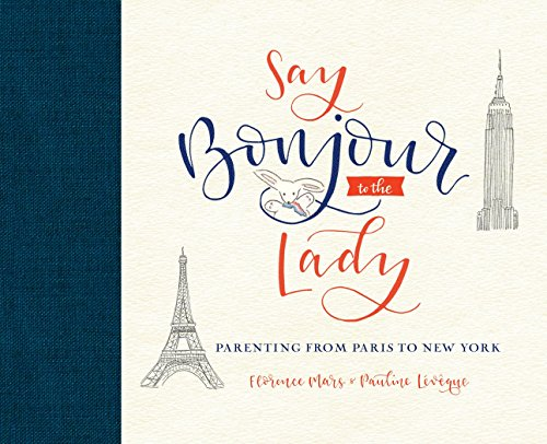 9780451495013: Say Bonjour to the Lady: Parenting from Paris to New York