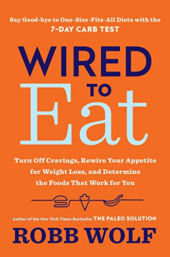 9780451498564: Wired to Eat: Turn Off Cravings, Rewire Your Appetite for Weight Loss, and Determine the Foods That Work for You