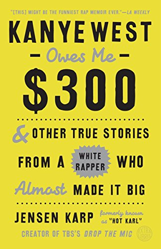 9780451498878: Kanye West Owes Me $300: And Other True Stories from a White Rapper Who Almost Made It Big