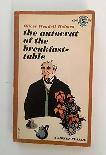 The Autocrat of the Breakfast Table: Holmes, Oliver Wendell