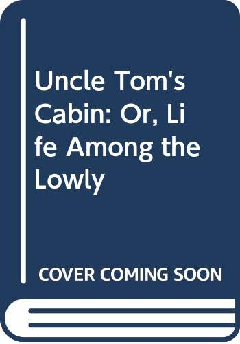 Uncle Tom's Cabin: Or, Life Among the: Stowe, Harriet Beecher
