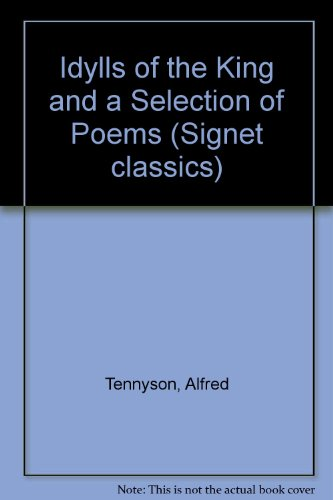Idylls of the King and a Selection: Alfred Tennyson