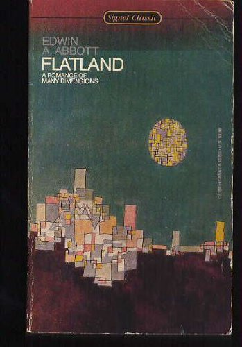 flatland by edwin abbott is an amusing look at spatial dimensions Geometry, physics, and social commentary edwin a abbott, flatland, a romance of many dimensions dover publication, inc new york, 1992.