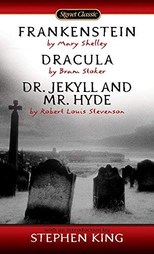 Frankenstein, Dracula, Dr. Jekyll and Mr. Hyde: Shelley, Mary