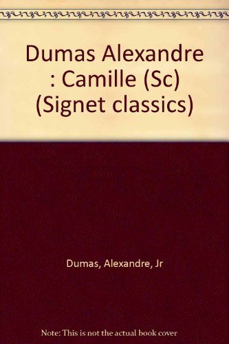 Camille: The Lady of the Camellias (Signet: Alexandre Dumas