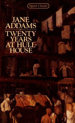 Twenty Years at Hull-House (Signet Classics): Jane Addams