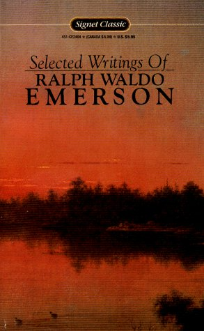 Emerson: Selected Writings of Ralph Waldo Emerson: Ralph Waldo Emerson