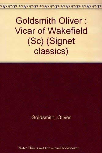 The Vicar of Wakefield (Signet classics): Oliver Goldsmith; Afterword-J.