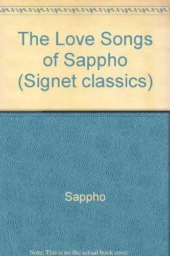 The Love Songs of Sappho (Signet Classics): Sappho