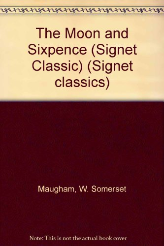 The Moon and Sixpence (Signet Classics): W. Somerset Maugham