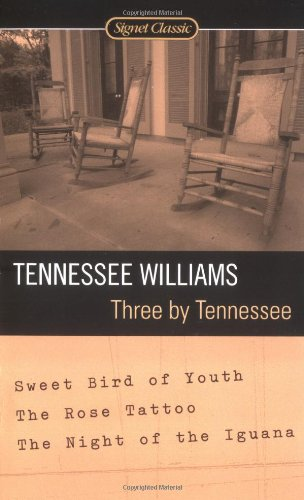 9780451529084: Three By Tennessee: Sweet Bird of Youth, The Rose Tattoo, The Night of the Iguana