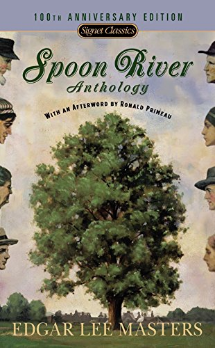 Spoon River Anthology: 100th Anniversary Edition (Signet Classics): Edgar Lee Masters